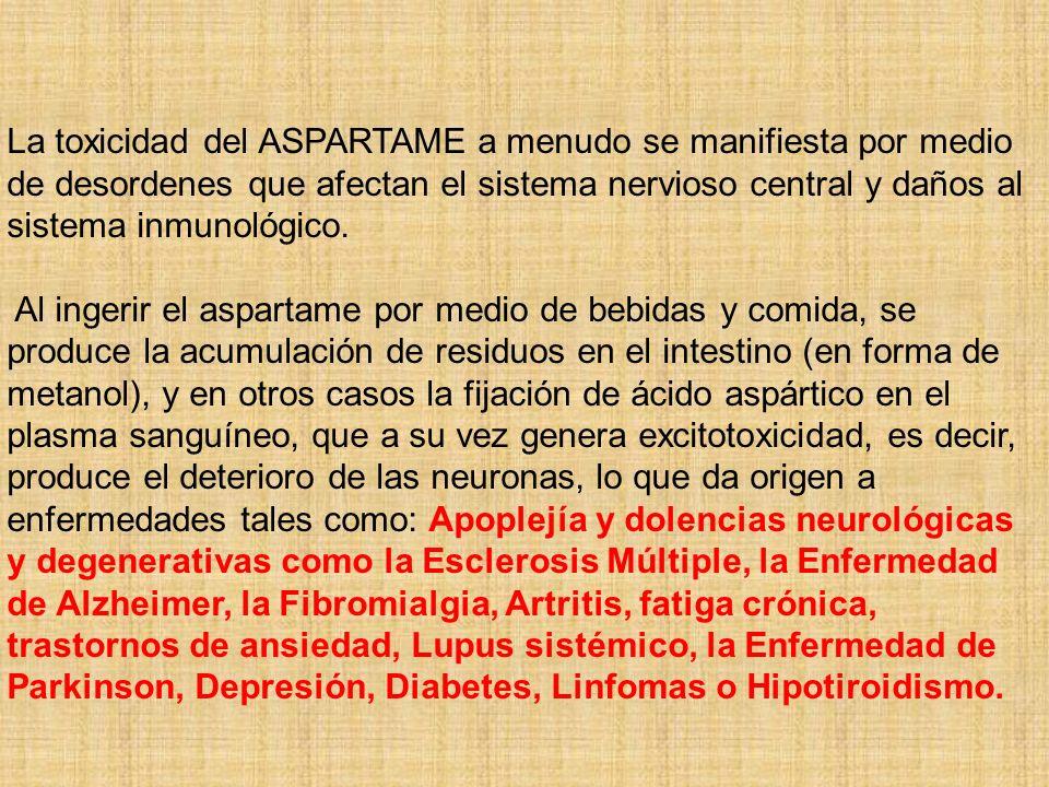 La toxicidad del ASPARTAME a menudo se manifiesta por medio de desordenes que afectan el sistema nervioso central y daños al sistema inmunológico. Al