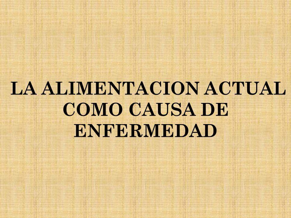 LA ALIMENTACION ACTUAL COMO CAUSA DE ENFERMEDAD