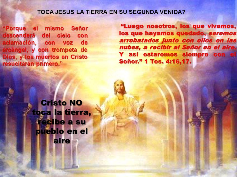 TOCA CRISTO LA TIERRA? Porque el mismo Señor descenderá del cielo con aclamación, con voz de arcángel, y con trompeta de Dios, y los muertos en Cristo