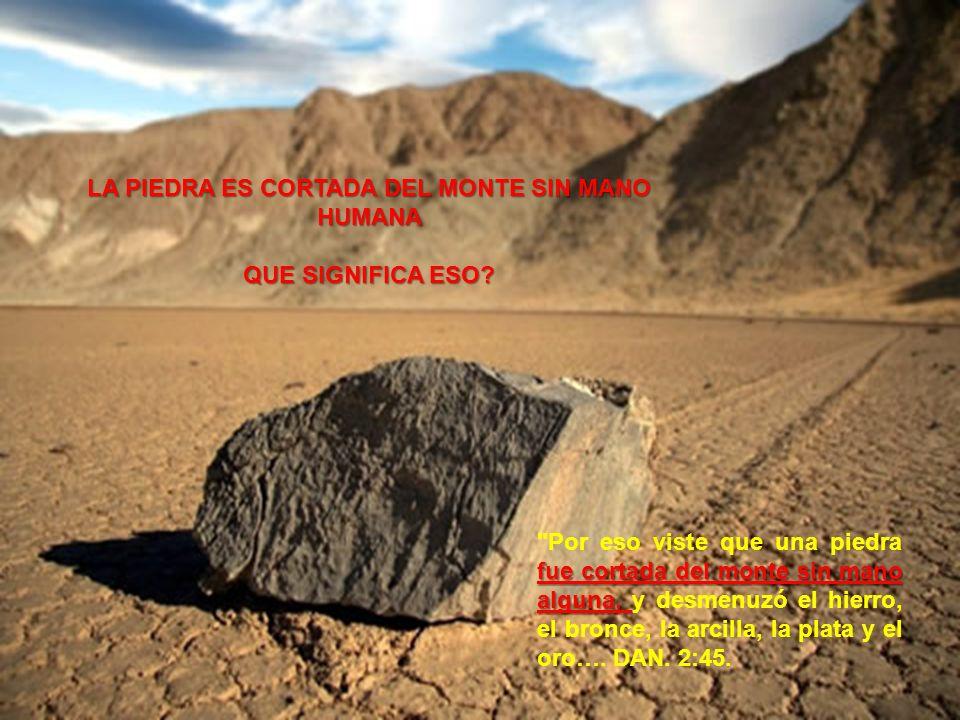 LA PIEDRA ES CORTADA DEL MONTE SIN MANO HUMANA QUE SIGNIFICA ESO? fue cortada del monte sin mano alguna,
