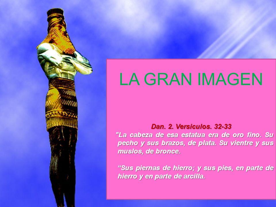 LA GRAN IMAGEN Dan. 2. Versiculos. 32-33