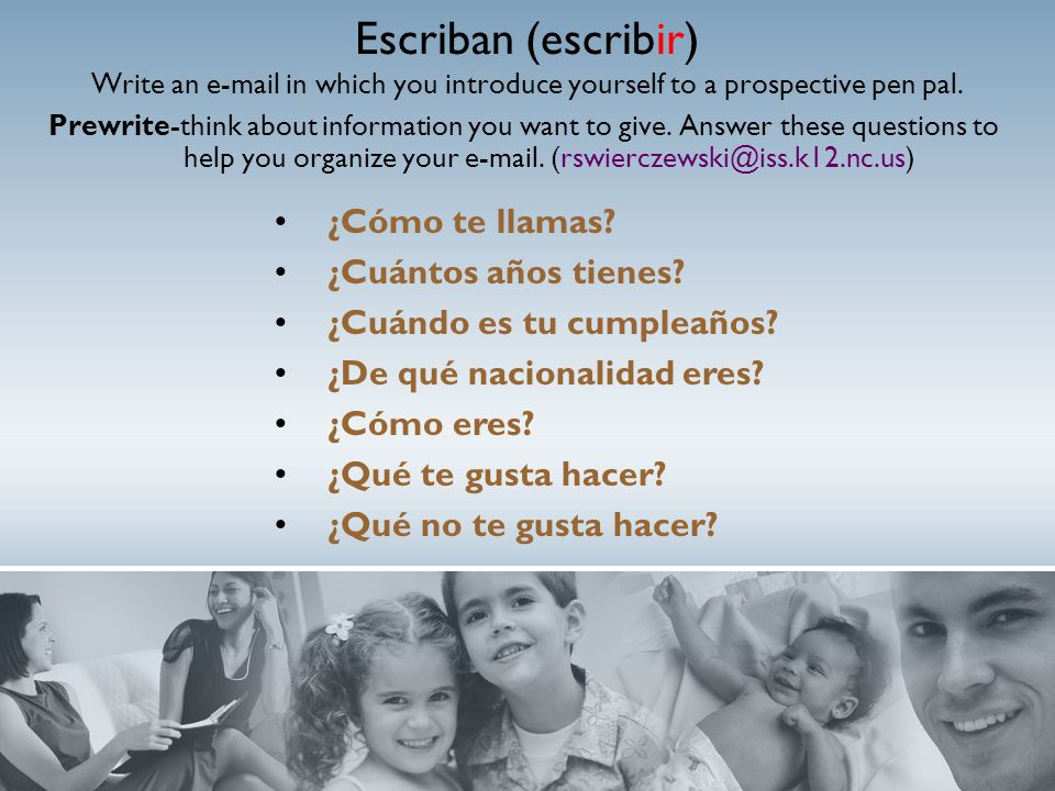 Escriban (escribir) Write an  in which you introduce yourself to a prospective pen pal.