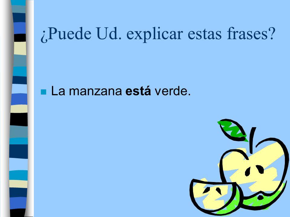 ¿Puede Ud. explicar estas frases? n La manzana está verde.