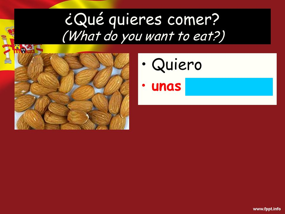 Quiero unas almendras ¿Qué quieres comer (What do you want to eat )