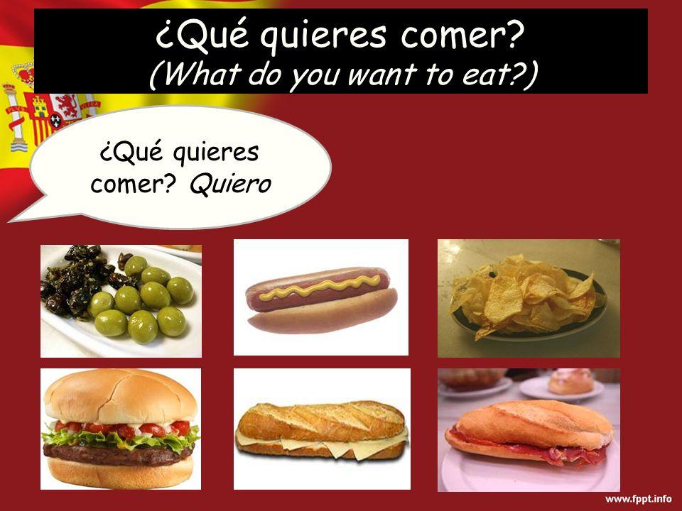 ¿Qué quieres comer? Quiero ¿Qué quieres comer? (What do you want to eat?)