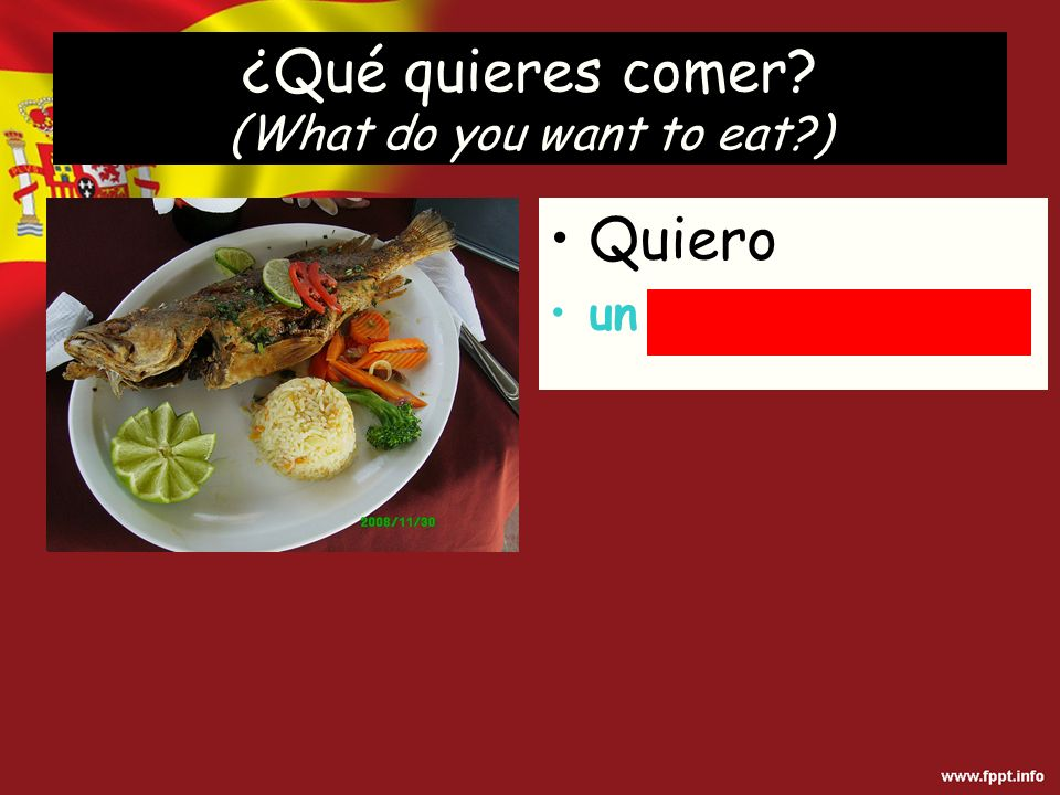 Quiero un pescado frito ¿Qué quieres comer (What do you want to eat )
