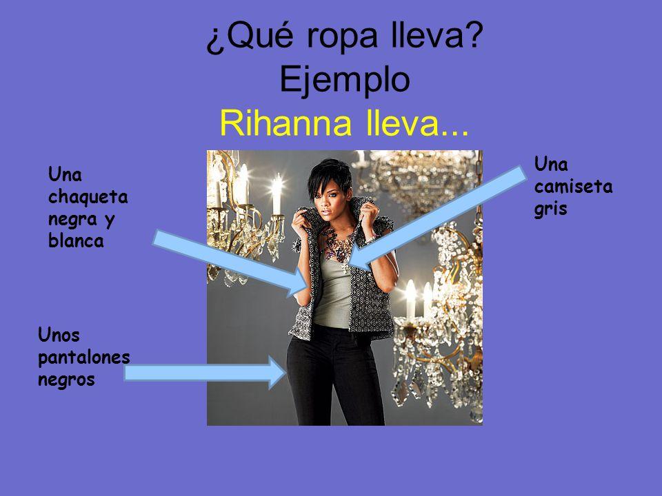 ¿Qué ropa lleva.Ejemplo Rihanna lleva...