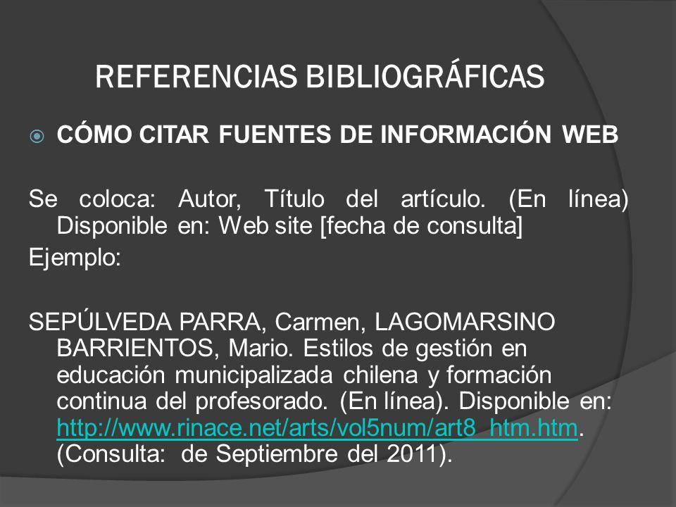 REFERENCIAS BIBLIOGRÁFICAS CÓMO CITAR FUENTES DE INFORMACIÓN WEB Se coloca: Autor, Título del artículo. (En línea) Disponible en: Web site [fecha de c