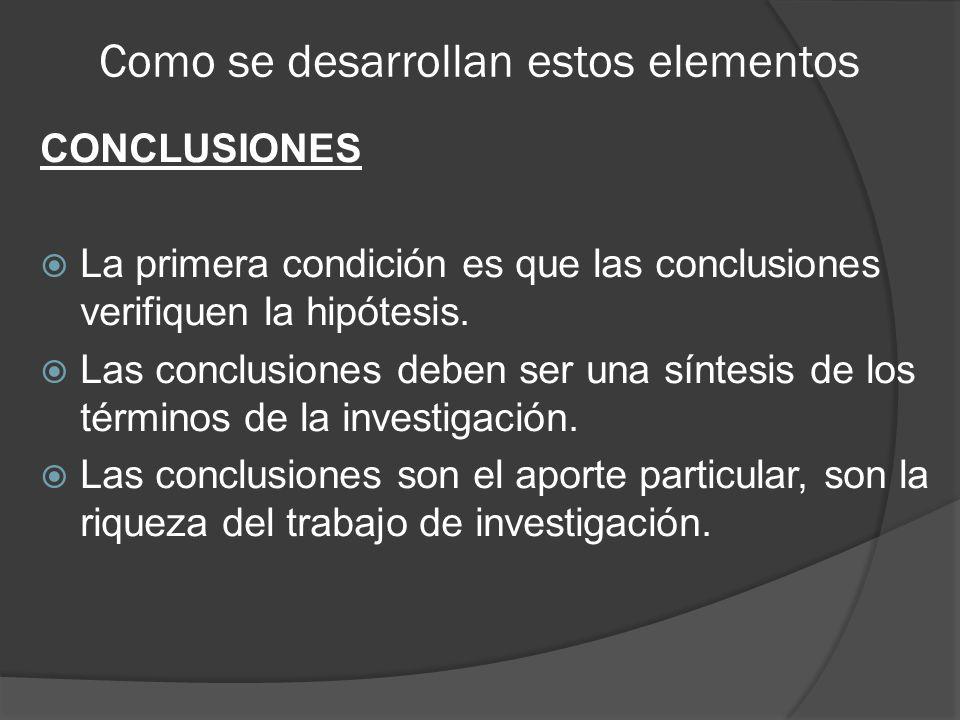 Como se desarrollan estos elementos CONCLUSIONES La primera condición es que las conclusiones verifiquen la hipótesis. Las conclusiones deben ser una