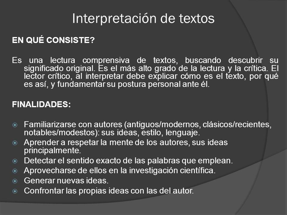 Interpretación de textos EN QUÉ CONSISTE? Es una lectura comprensiva de textos, buscando descubrir su significado original. Es el más alto grado de la