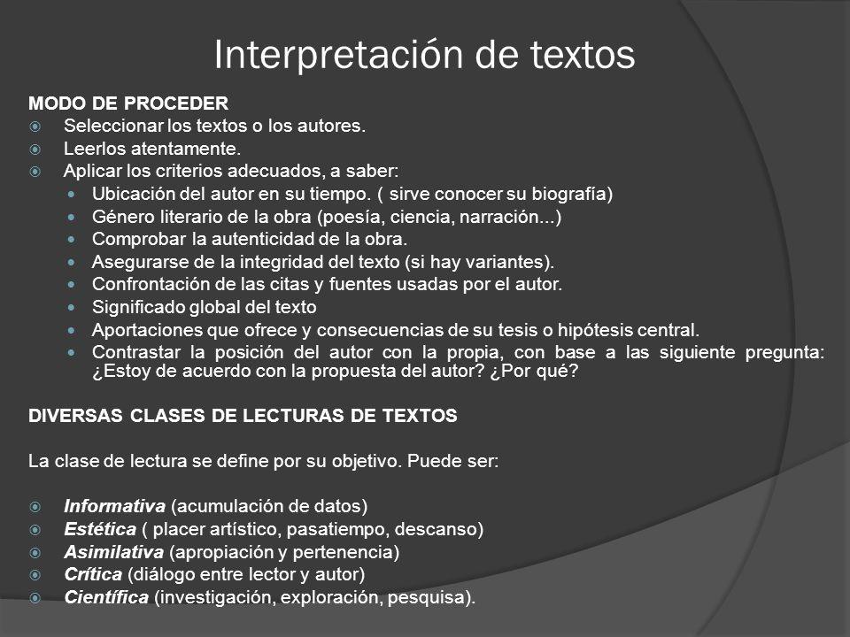 Interpretación de textos MODO DE PROCEDER Seleccionar los textos o los autores. Leerlos atentamente. Aplicar los criterios adecuados, a saber: Ubicaci