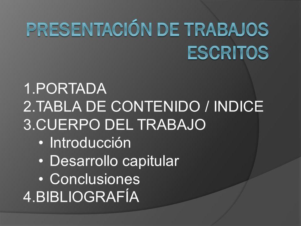 1.PORTADA 2.TABLA DE CONTENIDO / INDICE 3.CUERPO DEL TRABAJO Introducción Desarrollo capitular Conclusiones 4.BIBLIOGRAFÍA