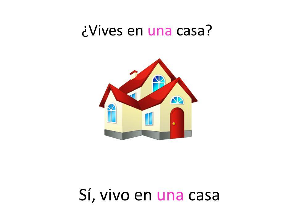 Sí, vivo en una casa ¿Vives en una casa?