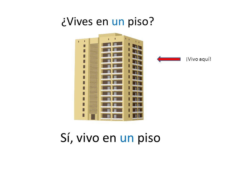 Sí, vivo en un piso ¡Vivo aquí! ¿Vives en un piso?