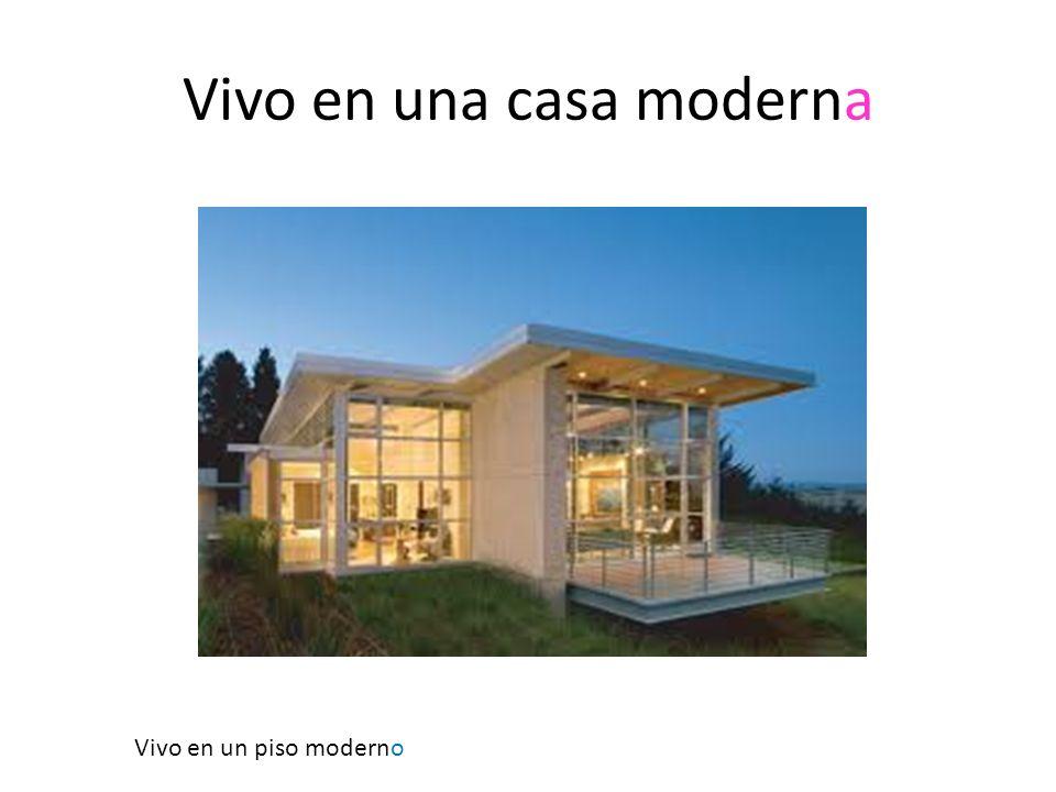 Vivo en una casa moderna Vivo en un piso moderno