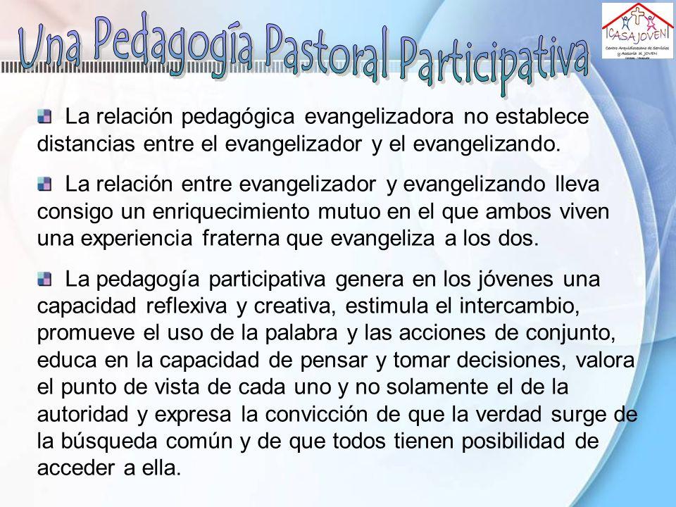 La relación pedagógica evangelizadora no establece distancias entre el evangelizador y el evangelizando. La relación entre evangelizador y evangelizan
