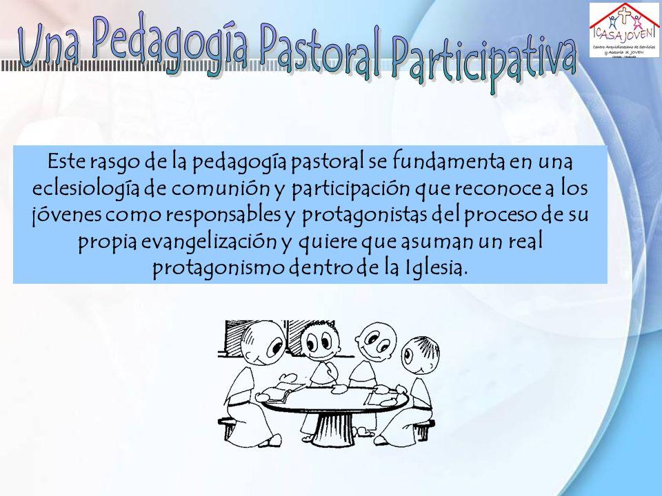 Este rasgo de la pedagogía pastoral se fundamenta en una eclesiología de comunión y participación que reconoce a los jóvenes como responsables y prota