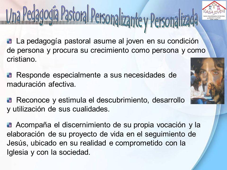 La pedagogía pastoral asume al joven en su condición de persona y procura su crecimiento como persona y como cristiano. Responde especialmente a sus n