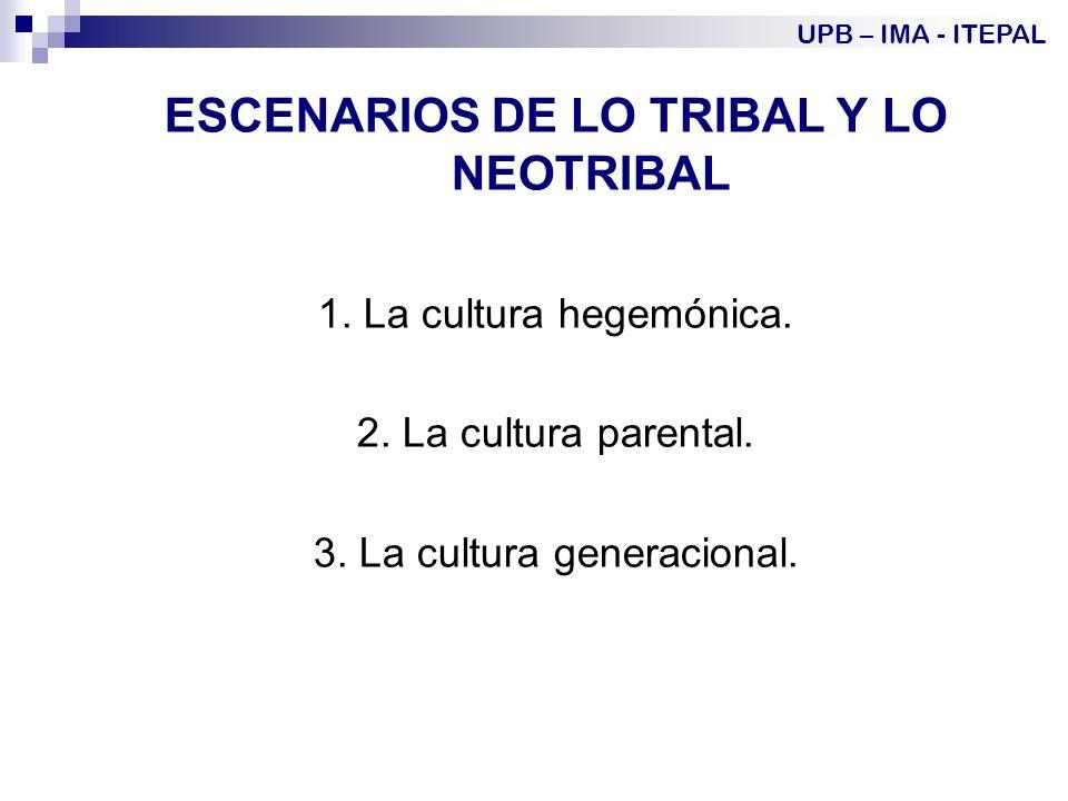 ESCENARIOS DE LO TRIBAL Y LO NEOTRIBAL 1.La cultura hegemónica.