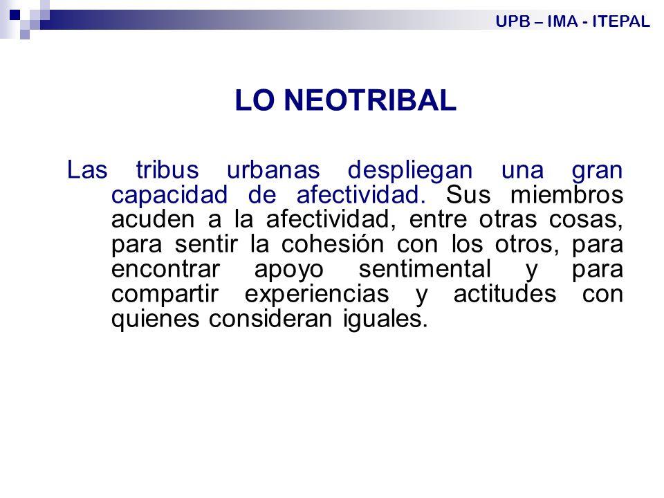 LO NEOTRIBAL Las tribus urbanas despliegan una gran capacidad de afectividad.
