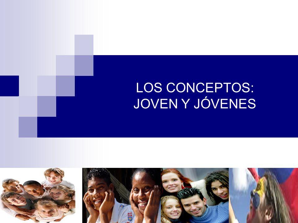 LOS CONCEPTOS: JOVEN Y JÓVENES