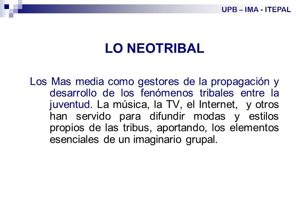 LO NEOTRIBAL Los Mas media como gestores de la propagación y desarrollo de los fenómenos tribales entre la juventud.