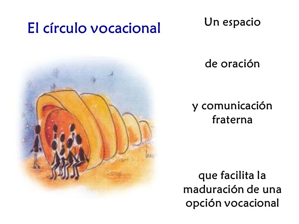 Un espacio de oración y comunicación fraterna que facilita la maduración de una opción vocacional El círculo vocacional