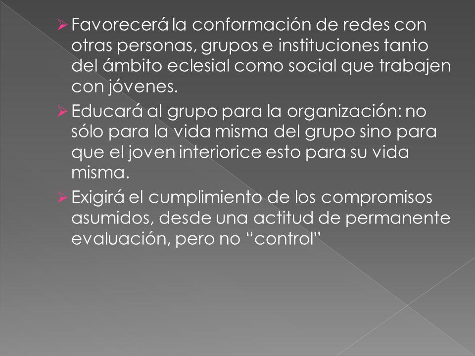 Favorecerá la conformación de redes con otras personas, grupos e instituciones tanto del ámbito eclesial como social que trabajen con jóvenes. Educará