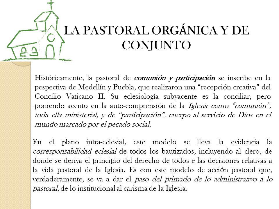 LA PASTORAL ORG Á NICA Y DE CONJUNTO Históricamente, la pastoral de comunión y participación se inscribe en la pespectiva de Medellín y Puebla, que realizaron una recepción creativa del Concilio Vaticano II.