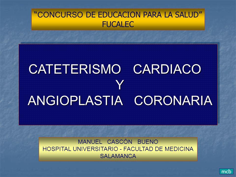 mcb EL CATETERISMO ES UNA TÉCNICA INVASIVA QUE PERMITE CONOCER LAS PRESIONES, MORFOLOGÍA Y FUNCIÓN DE LAS CAVIDADES CARDIACAS, ASÍ COMO LA ANATOMÍA DEL ÁRBOL CORONARIO Y DE OTRAS ÁREAS VASCULARES.
