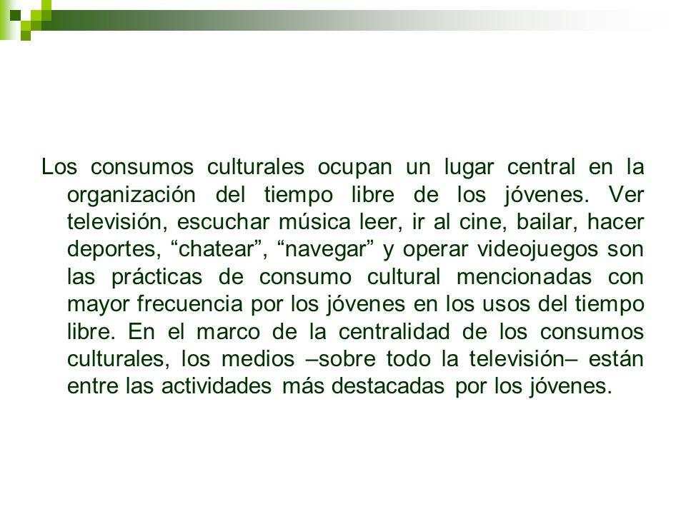Los consumos culturales ocupan un lugar central en la organización del tiempo libre de los jóvenes. Ver televisión, escuchar música leer, ir al cine,