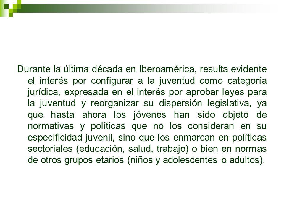 Durante la última década en Iberoamérica, resulta evidente el interés por configurar a la juventud como categoría jurídica, expresada en el interés po