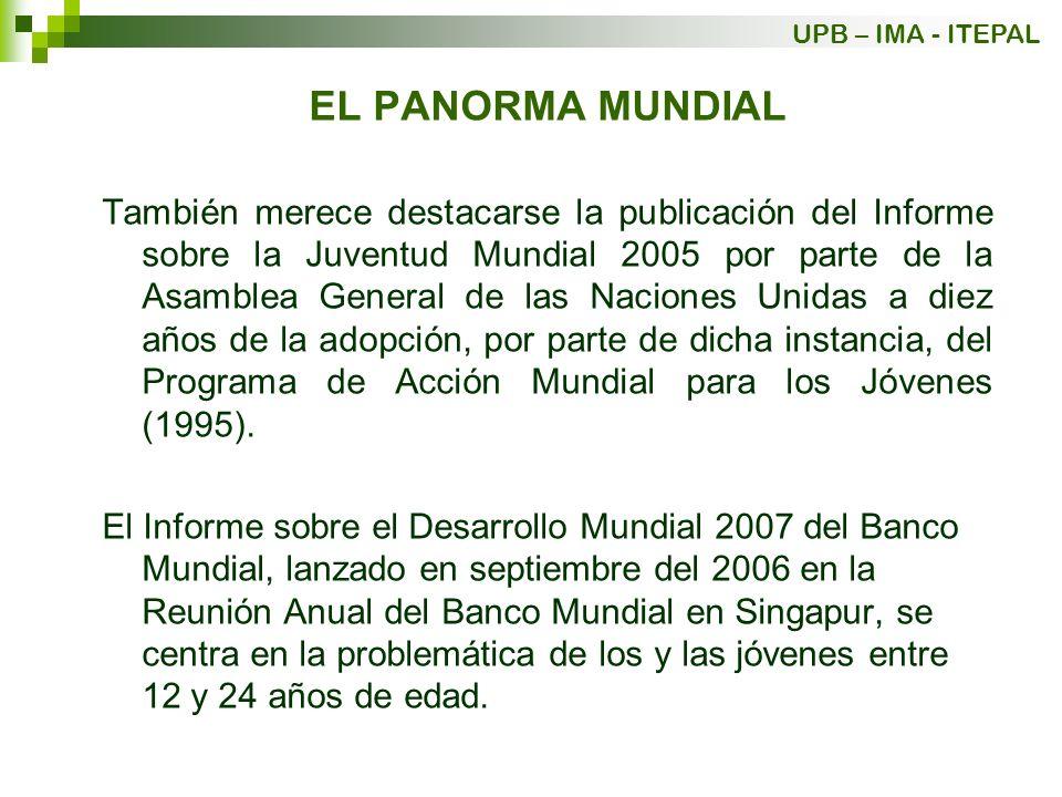EL PANORMA MUNDIAL También merece destacarse la publicación del Informe sobre la Juventud Mundial 2005 por parte de la Asamblea General de las Nacione