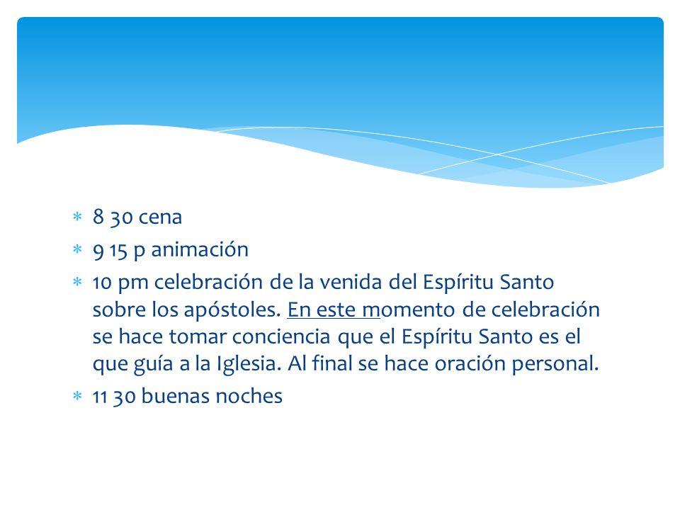 8 30 cena 9 15 p animación 10 pm celebración de la venida del Espíritu Santo sobre los apóstoles. En este momento de celebración se hace tomar concien