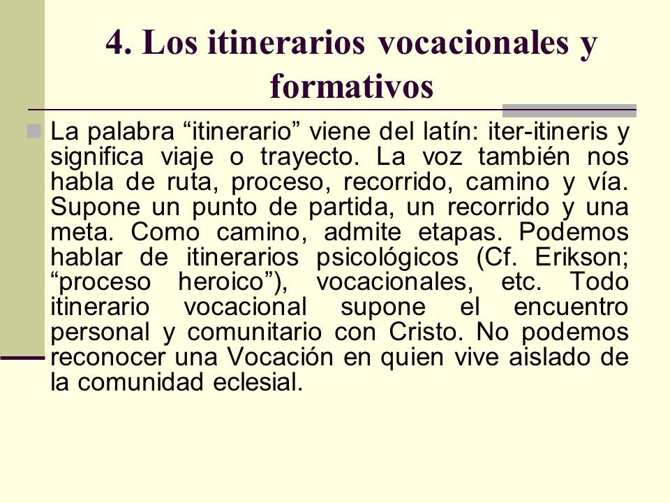 4. Los itinerarios vocacionales y formativos La palabra itinerario viene del latín: iter-itineris y significa viaje o trayecto. La voz también nos hab