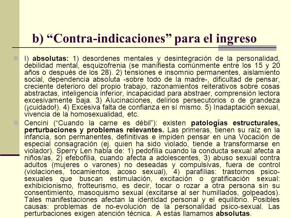b) Contra-indicaciones para el ingreso I) absolutas: 1) desordenes mentales y desintegración de la personalidad, debilidad mental, esquizofrenia (se m