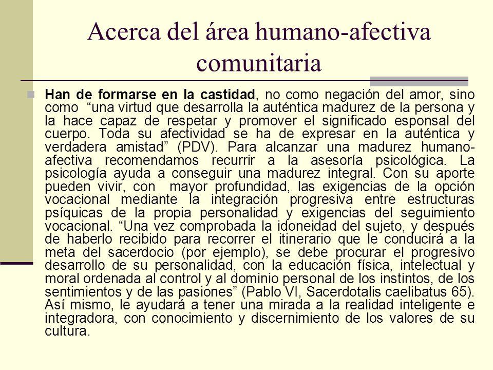 Acerca del área humano-afectiva comunitaria Han de formarse en la castidad, no como negación del amor, sino como una virtud que desarrolla la auténtic