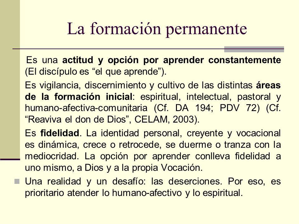 La formación permanente Es una actitud y opción por aprender constantemente (El discípulo es el que aprende). Es vigilancia, discernimiento y cultivo