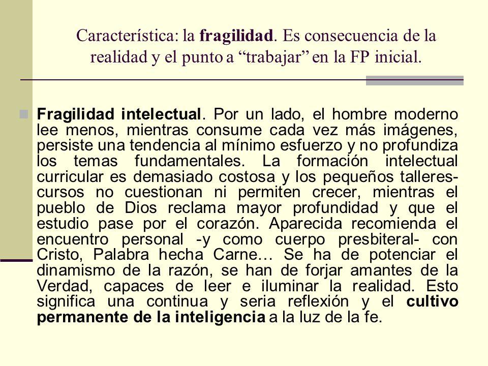 Característica: la fragilidad. Es consecuencia de la realidad y el punto a trabajar en la FP inicial. Fragilidad intelectual. Por un lado, el hombre m