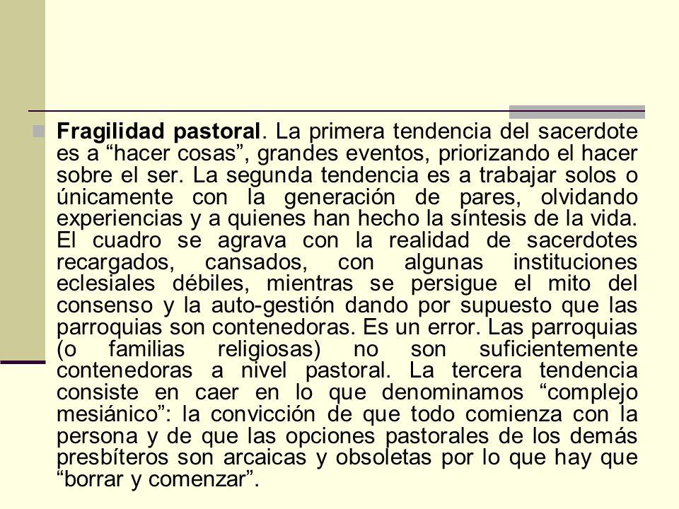 Fragilidad pastoral. La primera tendencia del sacerdote es a hacer cosas, grandes eventos, priorizando el hacer sobre el ser. La segunda tendencia es