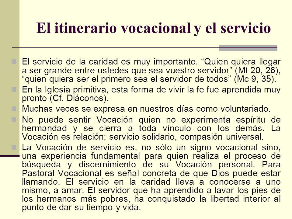El itinerario vocacional y el servicio El servicio de la caridad es muy importante. Quien quiera llegar a ser grande entre ustedes que sea vuestro ser