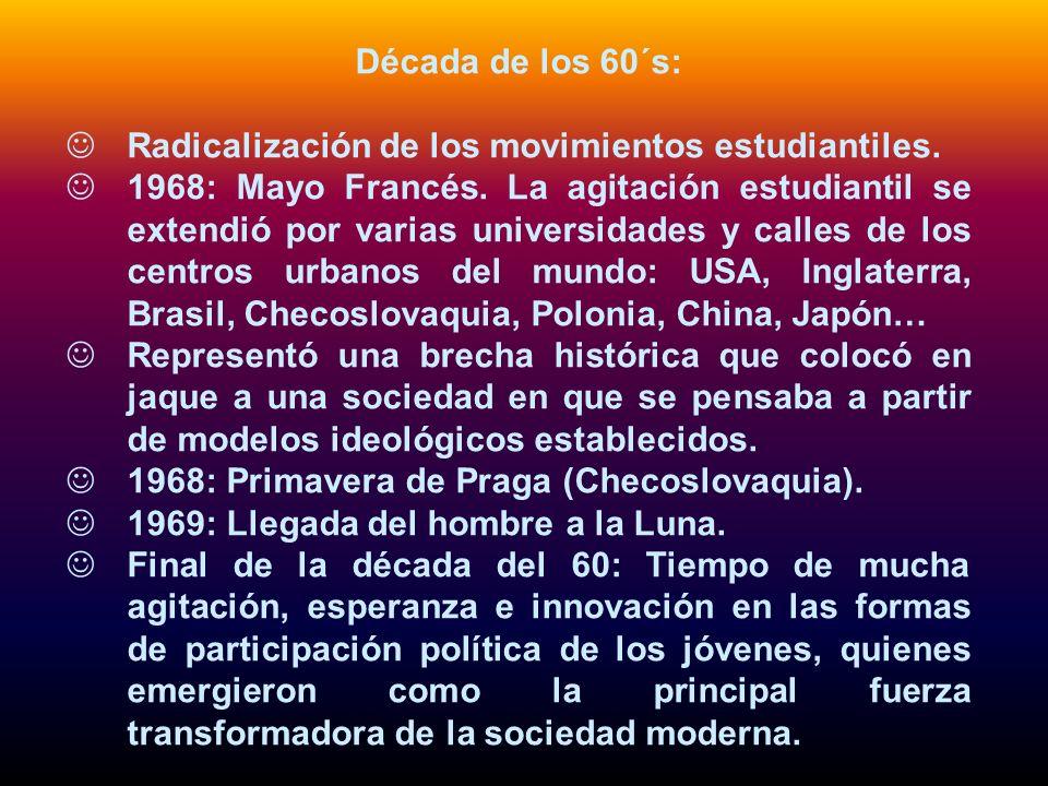 Década de los 60´s: Radicalización de los movimientos estudiantiles. 1968: Mayo Francés. La agitación estudiantil se extendió por varias universidades