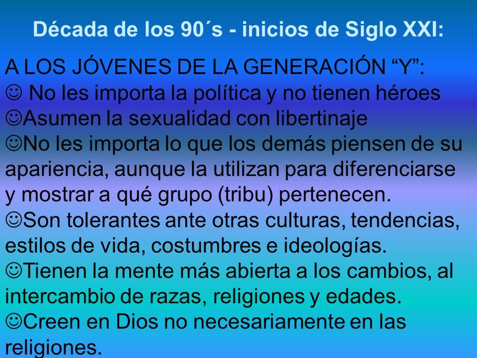 A LOS JÓVENES DE LA GENERACIÓN Y: No les importa la política y no tienen héroes Asumen la sexualidad con libertinaje No les importa lo que los demás p
