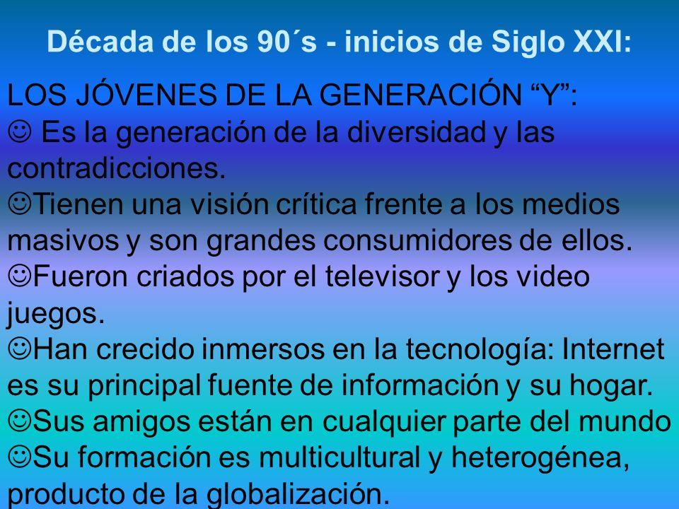 LOS JÓVENES DE LA GENERACIÓN Y: Es la generación de la diversidad y las contradicciones. Tienen una visión crítica frente a los medios masivos y son g