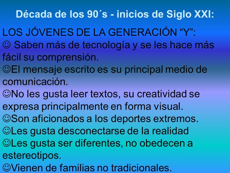 LOS JÓVENES DE LA GENERACIÓN Y: Saben más de tecnología y se les hace más fácil su comprensión. El mensaje escrito es su principal medio de comunicaci