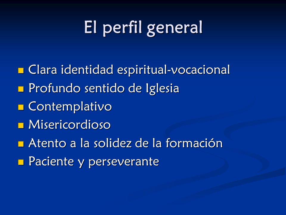 El perfil general Clara identidad espiritual-vocacional Profundo sentido de Iglesia Contemplativo Misericordioso Atento a la solidez de la formación P