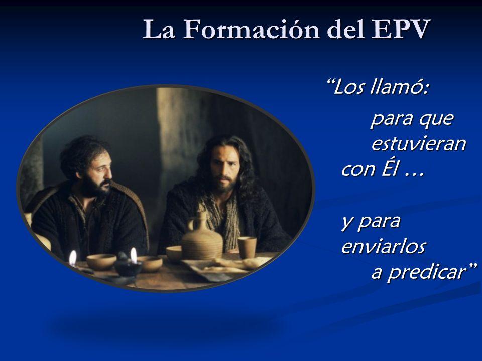 La Formación del EPV Los llamó: para que estuvieran con Él … y para enviarlos a predicar