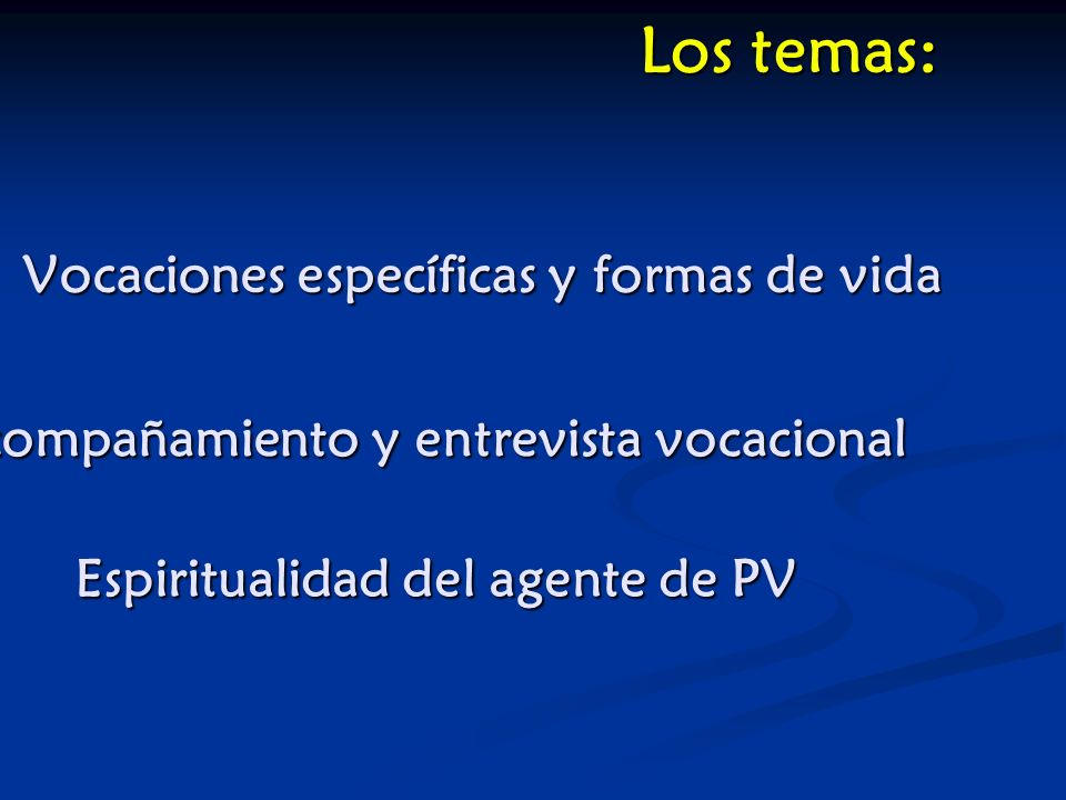 Vocaciones específicas y formas de vida Acompañamiento y entrevista vocacional Espiritualidad del agente de PV Los temas:
