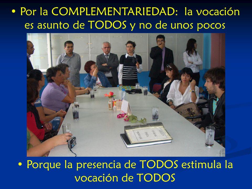 Por la COMPLEMENTARIEDAD: la vocación es asunto de TODOS y no de unos pocos Porque la presencia de TODOS estimula la vocación de TODOS