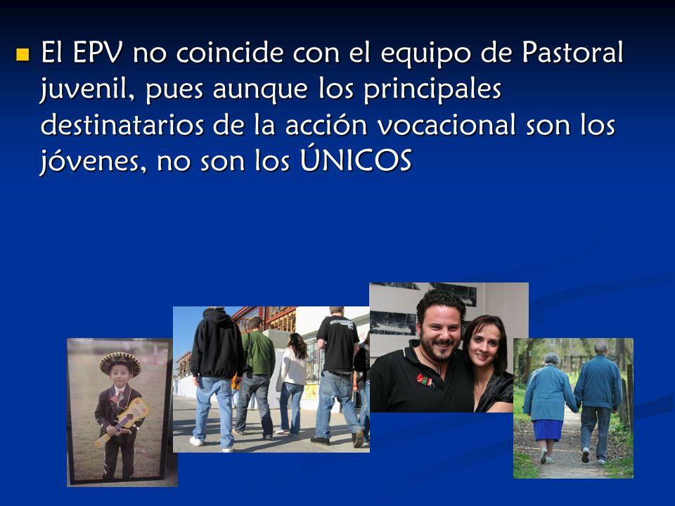 El EPV no coincide con el equipo de Pastoral juvenil, pues aunque los principales destinatarios de la acción vocacional son los jóvenes, no son los ÚN
